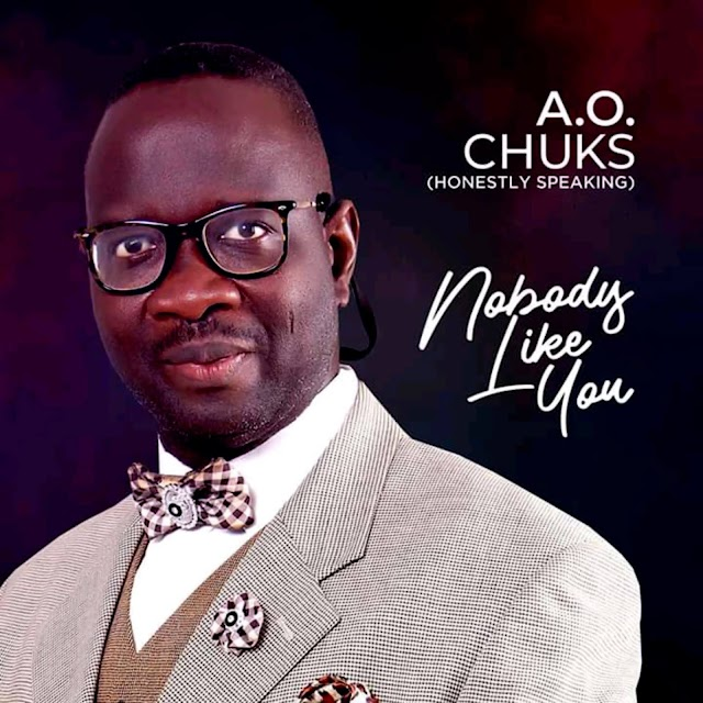 Music: Nobody Like You - A.O.Chuks (Honestly Speaking)