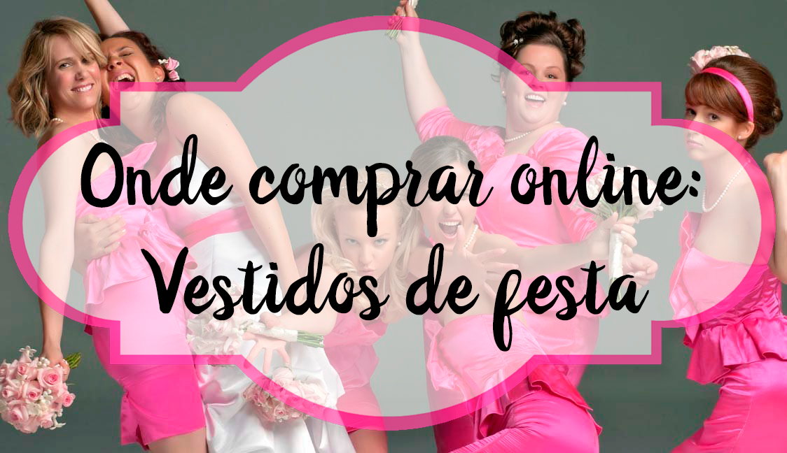 4a6ed53c6 Onde comprar online: Vestidos de festa - Quebrei a Regra