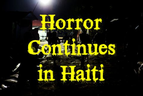 Horror Continues in Haiti