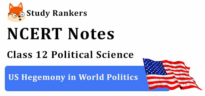 Chapter 3 US Hegemony in World Politics Class 12 Political Science Notes
