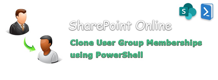 PowerShell to Clone User Group Memberships in SharePoint Online