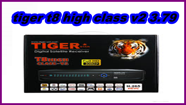 tiger t8 high class v2 latest software v3.79 2020