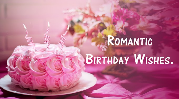 Romantic Birthday Wishes, Messages & Greetings for whatsapp status
