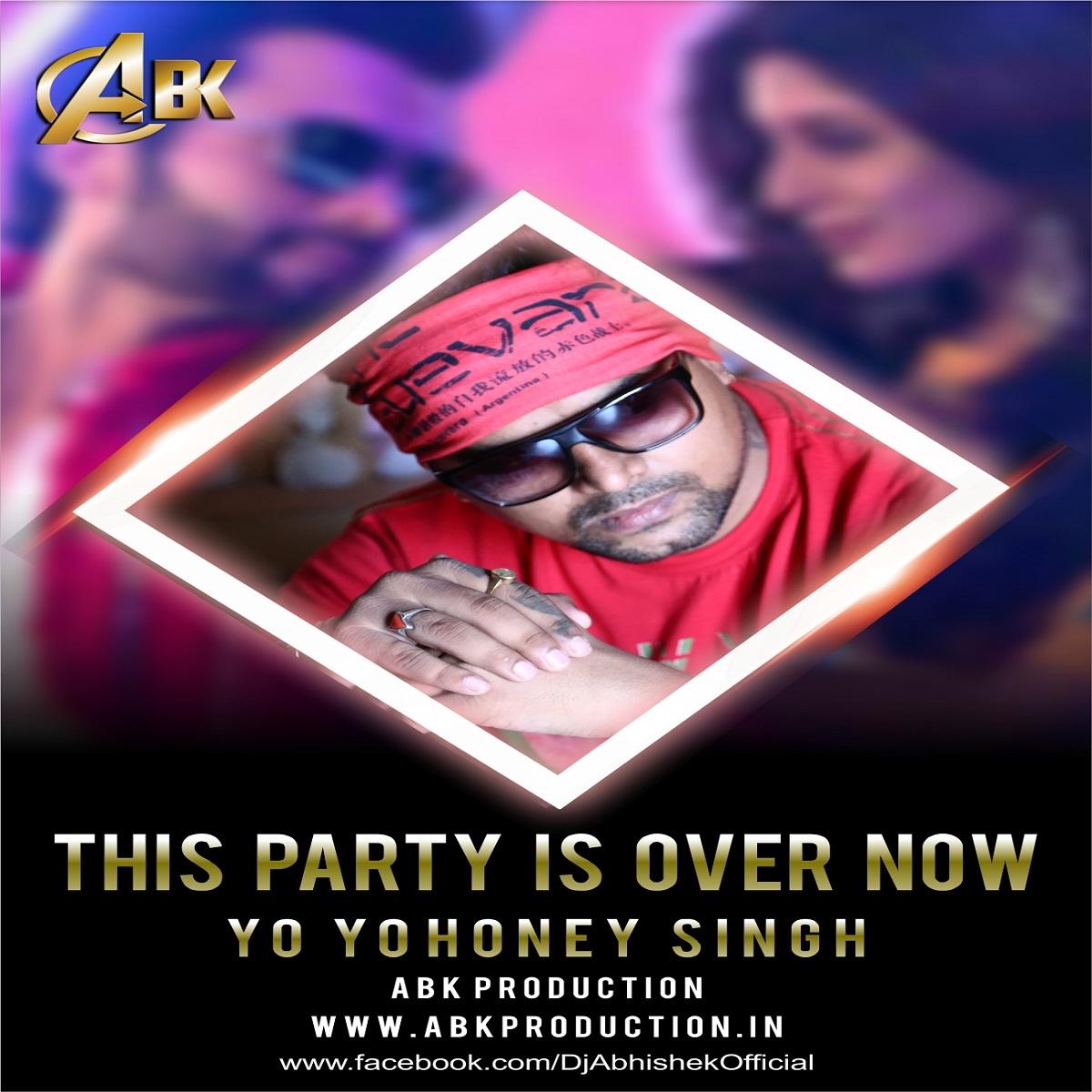 Download Sakhiyan: This Party Is Over Now (Remix) Yo Yo Honey Singh [Abk
