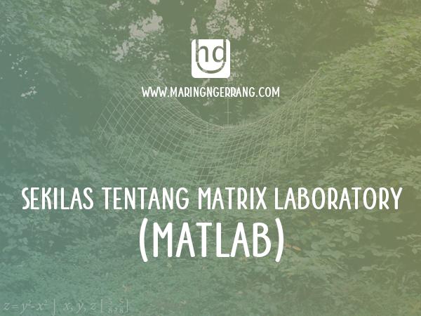 Sekilas Tentang Aplikasi Matematika Matrix Laboratory (Matlab)