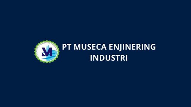 Lowongan Kerja PT. Museca Enjinering Industri Penempatan Cilegon
