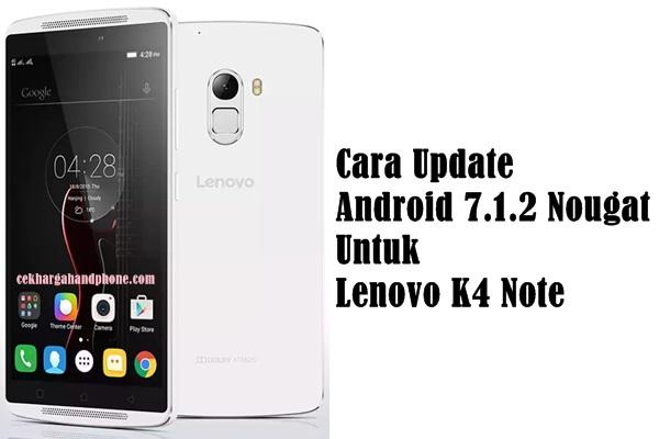 Cara Update Android 7.1.2 Nougat Untuk Lenovo K4 Note