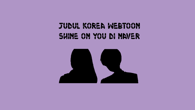 Judul Korea Webtoon Shine On You di Naver
