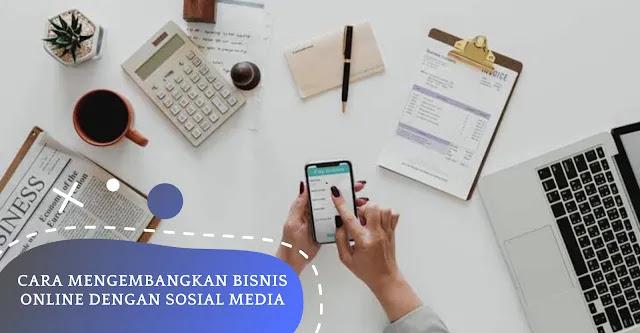 Cara Mengembangkan Bisnis Online Dengan Sosial Media