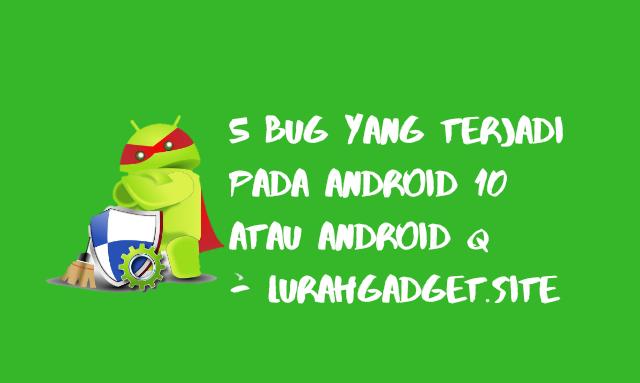 5 Masalah Yang Terdapat Pada Android 10 atau Android Q!