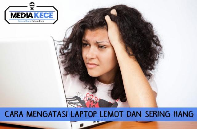 Cara Mengatasi Laptop Lemot dan Sering Hang
