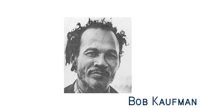 Bob Kaufman Quotes. Bob Kaufman Poems, Love, Beauty. Bob Kaufman Short Words / Poetry.