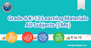 New Grade 6 K-12 Learning Materials All Subjects (LMs)