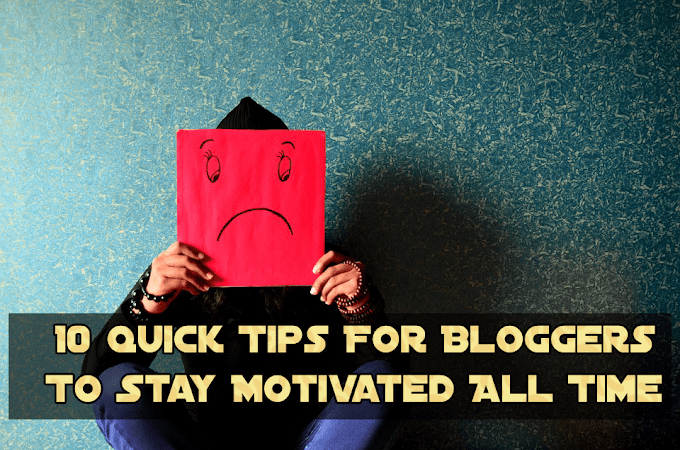 10 Quick Tips For Bloggers To Stay Motivated All Time