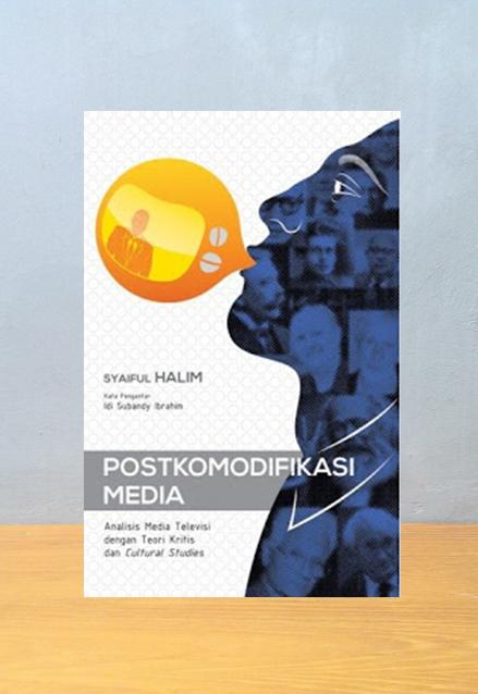 POSTKOMODIFIKASI MEDIA, Syaiful Halim