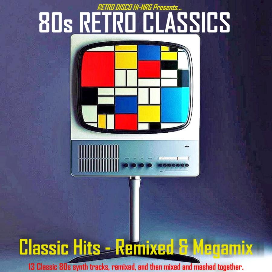RETRO DISCO HI-NRG: 80s Retro Remixes - Classic Hits - Remixed