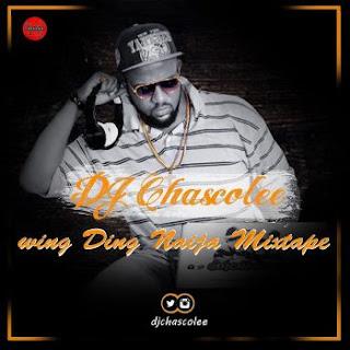 Mixtape: Dj Chascolee - Wing Ding Naija Mixtape @Djchascolee