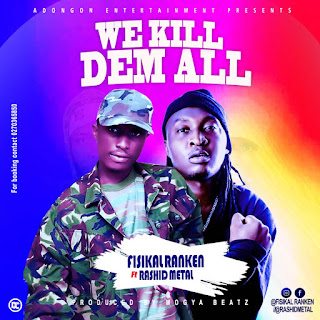 Fisikal Ranken - We Kill Dem All ft. Rashid Metal (Prod. by Mogya Beatz)