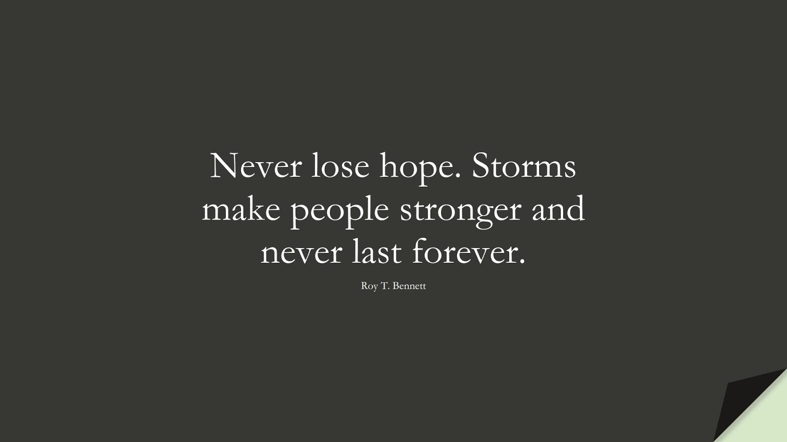Never lose hope. Storms make people stronger and never last forever. (Roy T. Bennett);  #PerseveranceQuotes