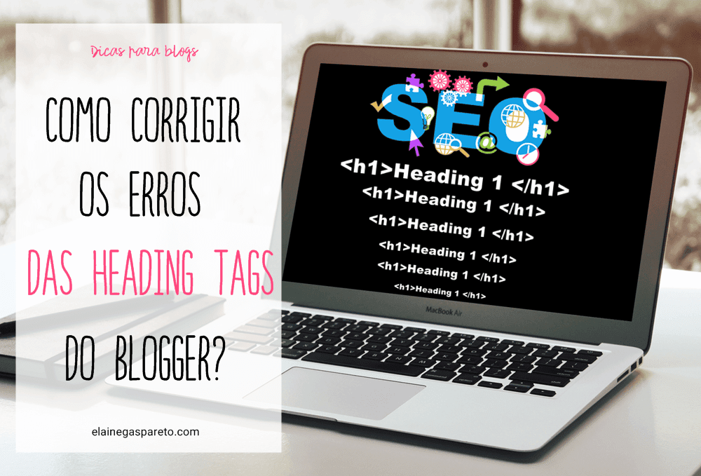 Como corrigir os erros das heading tags do Blogger?