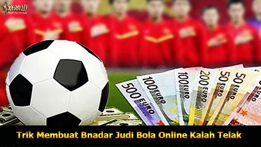 Trik Membuat Bnadar Judi Bola Online Kalah Telak