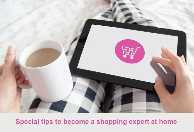 Special tips to become a shopping expert at home