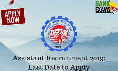 EPFO Assistant Recruitment 2019: Last Date to Apply