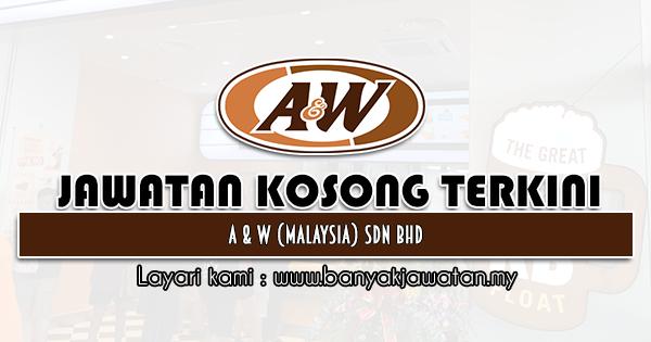 Jawatan Kosong 2021 di A & W (Malaysia) Sdn Bhd