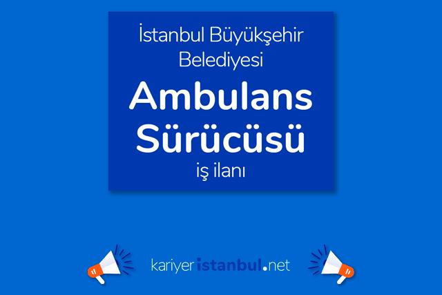 İstanbul Büyükşehir Belediyesi, ambulans şoförü alımı yapacak. Kariyer İBB iş ilanı kriterleri neler? Detaylar kariyeristanbul.net'te!