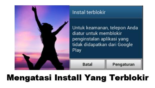 Mengatasi Install Terblokir Di Android