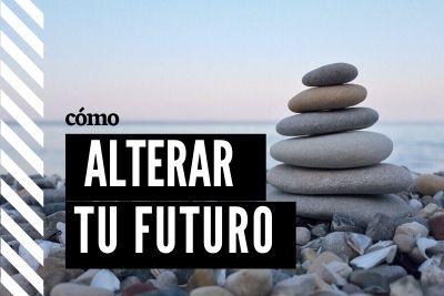 como alterar tu futuro