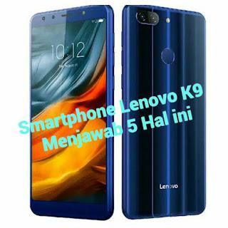 Smartphone Lenovo K9 Menjawab 5 Hal ini, kekurangan dan kelebihan lenovo k9, review hape lenovo k9, review smartphone lenovo, kekurangan hape lenovo k9