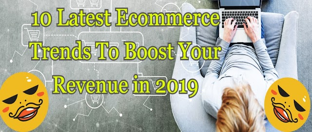 10 Latest Ecommerce Trends To Boost Your Revenue in 2019