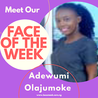 Meet Our Face of the Week Adewumi Olajumoke Elizabeth (Female)