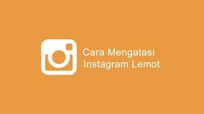 Cara Mengatasi Aplikasi Instagram Lemot