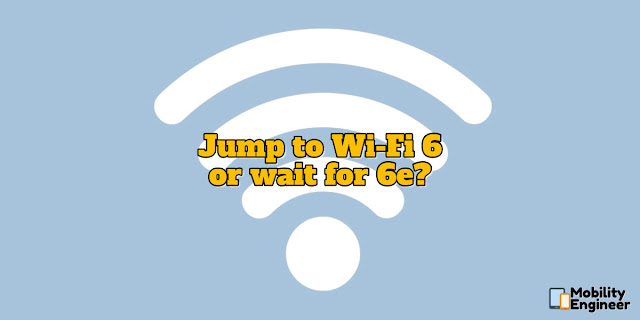 Jump to Wi-Fi 6 or wait for 6e?