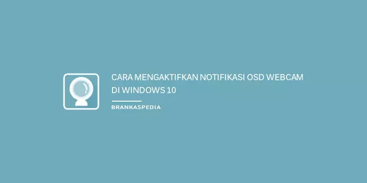 Cara Mengaktifkan Notifikasi OSD Webcam