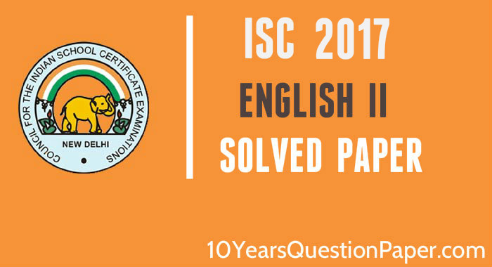 isc 2017 class 12th English literature question paper 2 solution