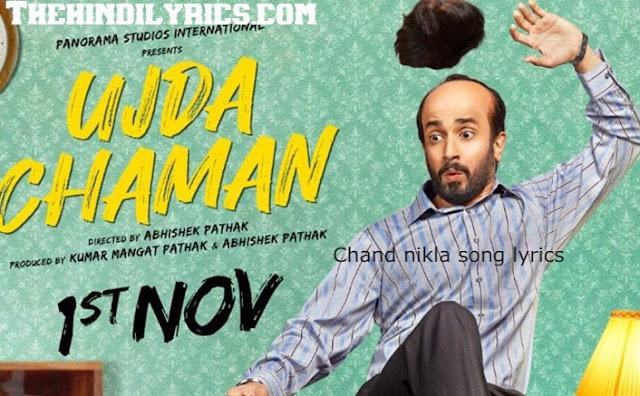 Chand Nikla Lyrics - Ujda Chaman (2019)