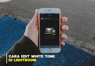cara mengedit preset white tone lightroom