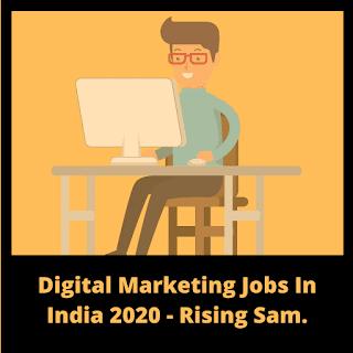 Digital Marketing Jobs In India(Delhi,Chandigarh,Karnataka,Maharashtra,Haryana)2020 - Rising Sam.
