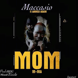 Maccasio - Mom (M-ma) ft Ahmed Adam. (Prod by MOG)mp3 || ayooghana.com