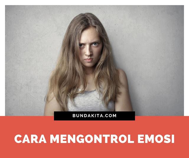 Cara Mengontrol Emosi yang Efektif