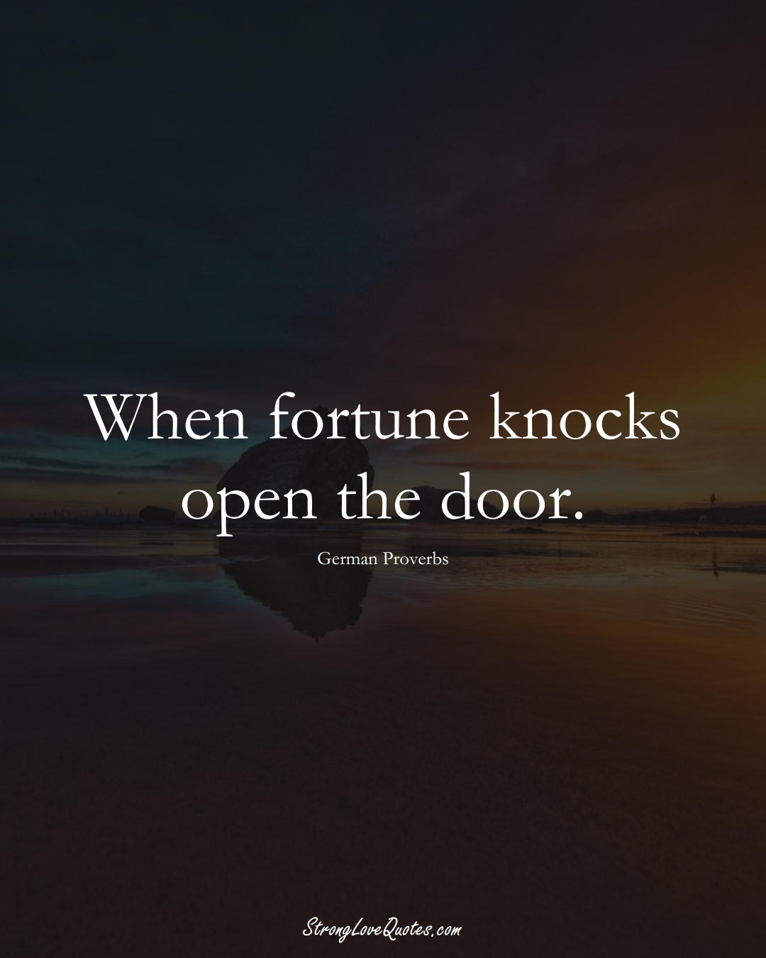When fortune knocks open the door. (German Sayings);  #EuropeanSayings