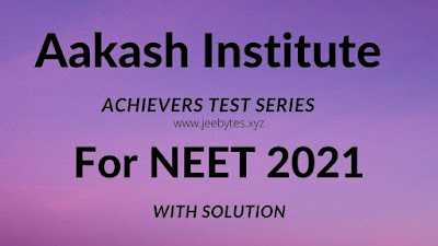 Aakash Achievers Test Series With Solutions For NEET 2021