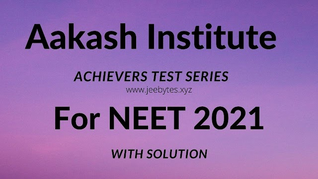 Aakash NEET 2021: Aakash Achiever's Test Series With Solutions For NEET 2021