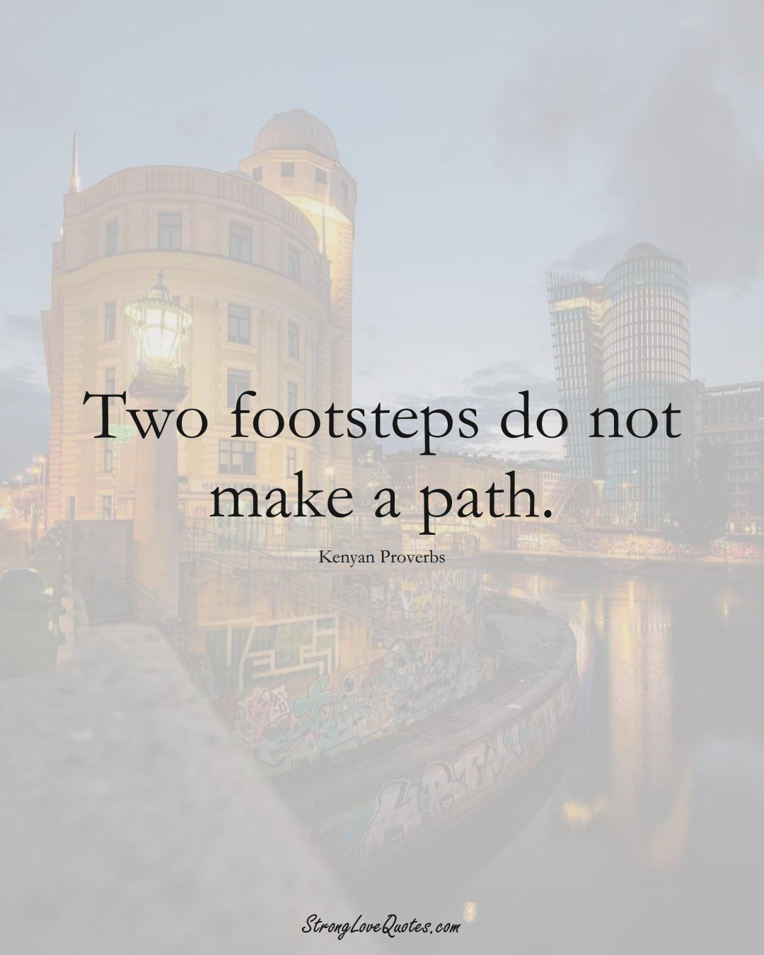 Two footsteps do not make a path. (Kenyan Sayings);  #AfricanSayings