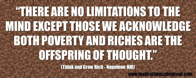 "56 Best Think And Grow Rich Quotes by Napoleon Hill: ""There are no limitations to the mind except those we acknowledge both poverty and riches are the offspring of thought."""