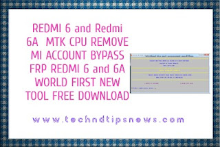 REDMI 6 and redmi 6a  MTK CPU REMOVE MI ACCOUNT BYPASS FRP REDMI 6 and 6A WORLD FIRST NEW TOOL FREE DOWNLOAD