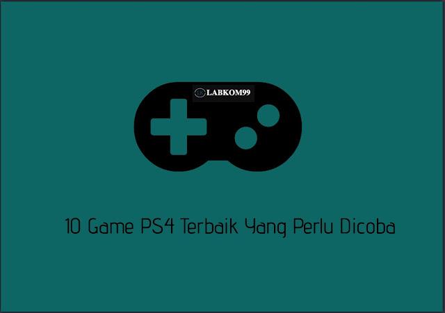 10 Game PS4 Terbaik Yang Perlu Dicoba